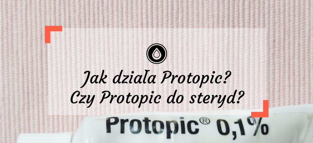 Jak działa Protopic? Czy Protopic to steryd? | Atopowe zapalenie skóry – leczenie