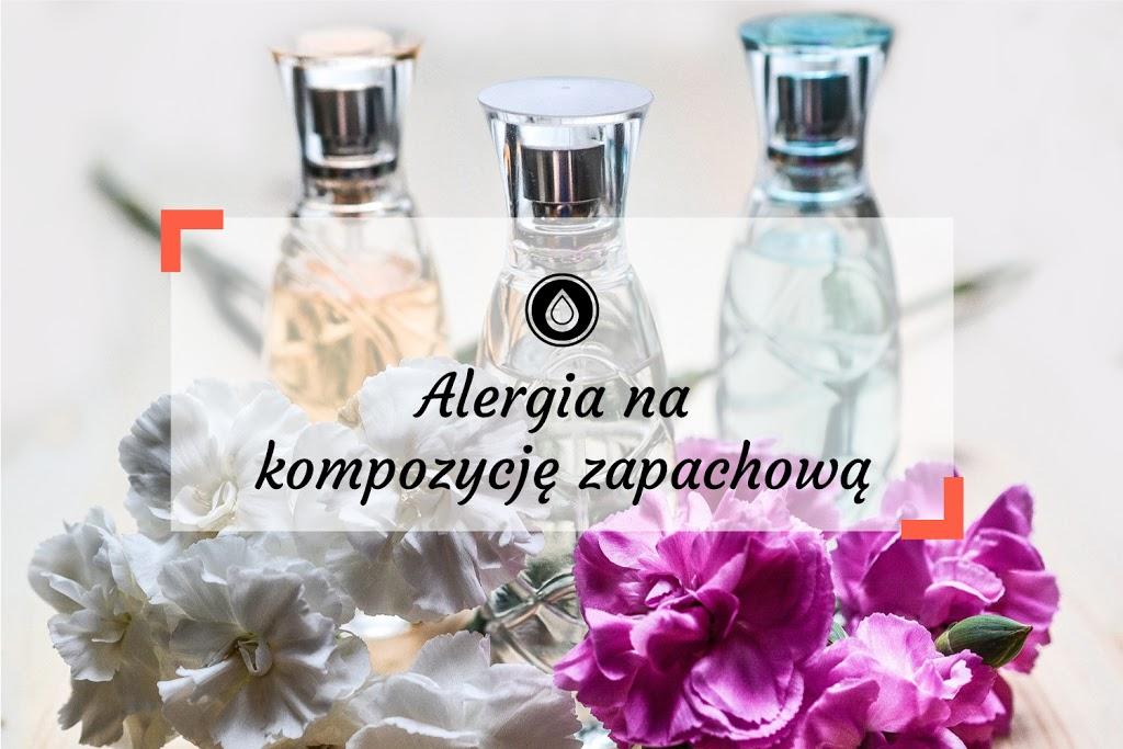 Kompozycja zapachowa alergia | Jak znaleźć kosmetyki bezzapachowe