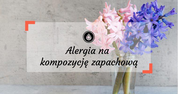 Alergia na kompozycję zapachową | Na co (poza kosmetykami) powinien uważać alergik?