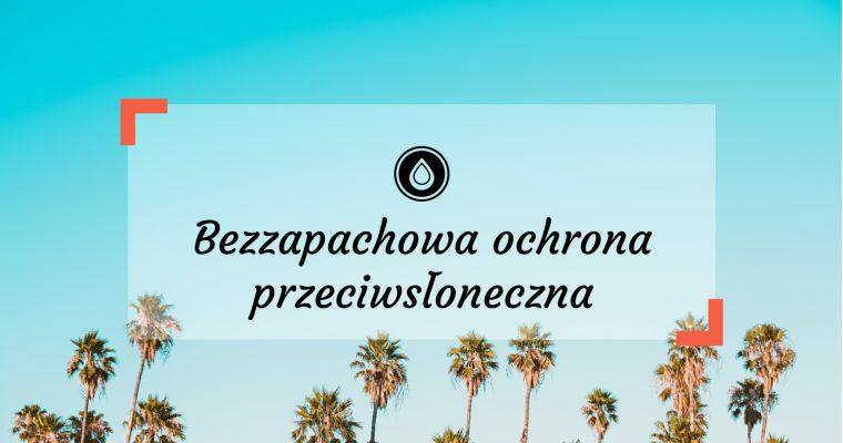Bezzapachowa ochrona przeciwsłoneczna – Kremy z filtrem (mineralnym) bez kompozycji zapachowej – SPF 30 i SPF 50
