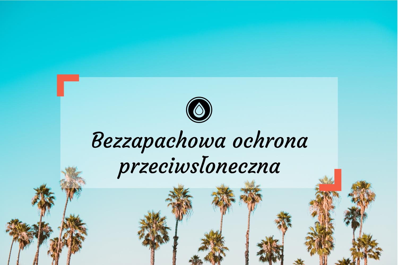 Bezzapachowa ochrona przeciwsłoneczna - Kremy z filtrem (mineralnym) bez kompozycji zapachowej - SPF 30 i SPF 50