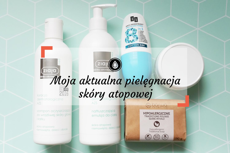 Moja aktualna pielęgnacja skóry | Kosmetyki na atopowe zapalenie skóry