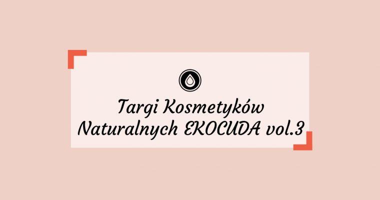 Ekocuda – Targi Kosmetyków Naturalnych Gdańsk vol. 3  2-3 marca 2019