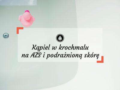 Kąpiel w krochmalu na atopowe zapalenie skóry i podrażnioną skórę