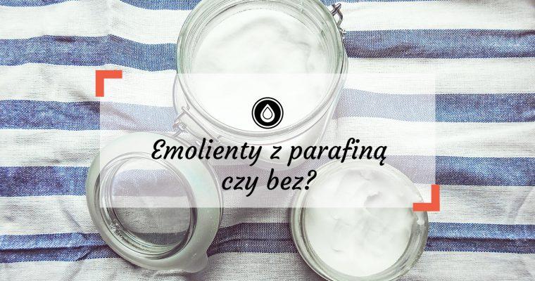 Emolienty bez parafiny, czy z parafiną? Które emolienty na atopowe zapalenie skóry lepsze? Moje doświadczenia i subiektywna opinia
