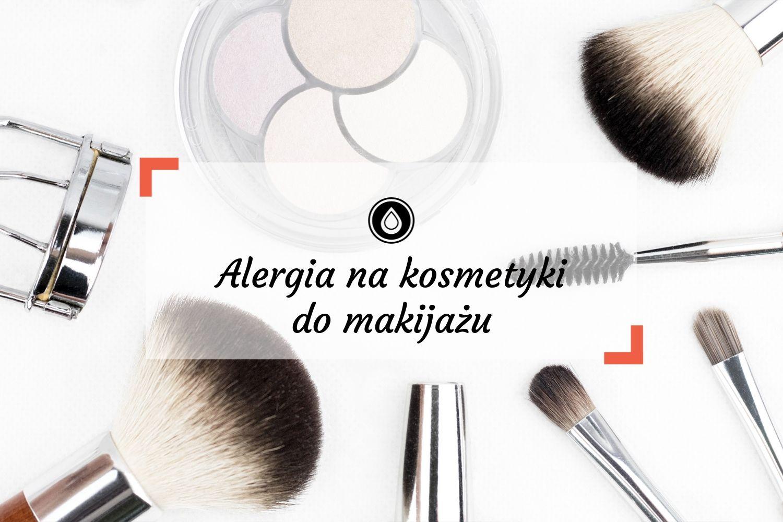 Alergia na kosmetyki kolorowe. Dlaczego łatwo o podrażnienia po kosmetykach do makijażu?